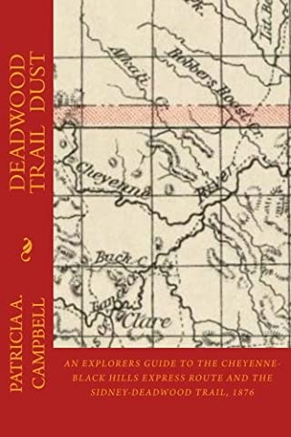 Deadwood Trail Dust: An Explorers Guide to the Cheyenne-Black Hills Express Route and the Sidney-Deadwood Trail, 1876