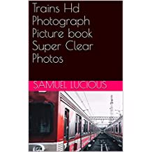 Trains Hd Photograph Picture book Super Clear Photos (English Edition)