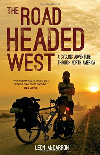 The Road Headed West: A Cycling Adventure Through North America por Leon McCarron