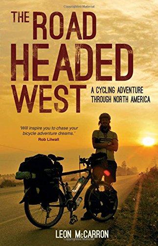 The Road Headed West: A Cycling Adventure Through North America por Leon McCarron