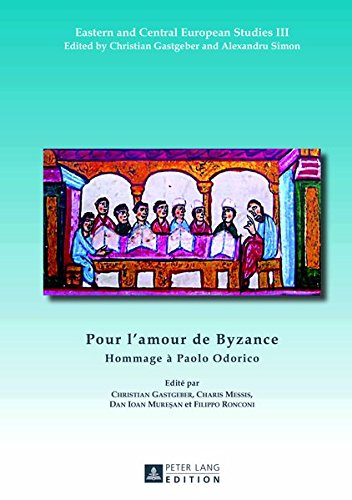 Pour l'amour de Byzance: Hommage a Paolo Odorico (Eastern and Central European Studies)