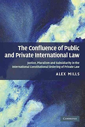 [(The Confluence of Public and Private International Law : Justice, Pluralism and Subsidiarity in the International Constitutional Ordering of Private Law)] [By (author) Alex Mills] published on (July, 2009)