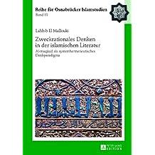 Zweckrationales Denken in der islamischen Literatur: Al-maqasid als systemhermeneutisches Denkparadigma (ROI – Reihe für Osnabrücker Islamstudien)
