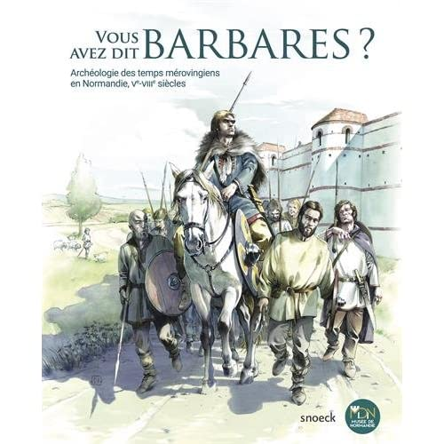 Vous avez dit barbares ? : Archéologie des temps mérovingiens en Normandie, Ve-VIIIe siècles