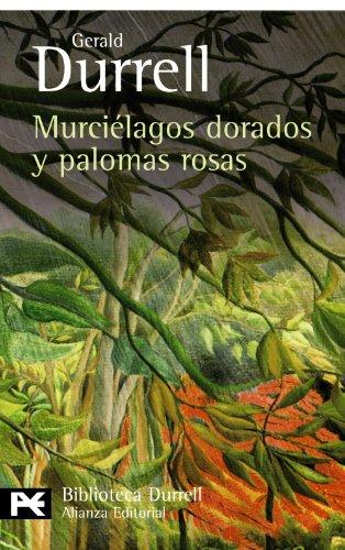 Murciélagos dorados y palomas rosas (El Libro De Bolsillo - Bibliotecas De Autor - Biblioteca Durrell) por Gerald Durrell