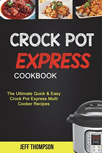 Crock Pot Express Cookbook: The Ultimate Quick & Easy