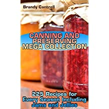 Canning and Preserving Mega Collection: 225 Recipes for Every Season Including Jams and Jellies: (Canning Cookbook, Homemade Canning, Canning Recipes) (English Edition)