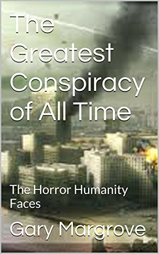 the-greatest-conspiracy-of-all-time-the-horror-humanity-faces