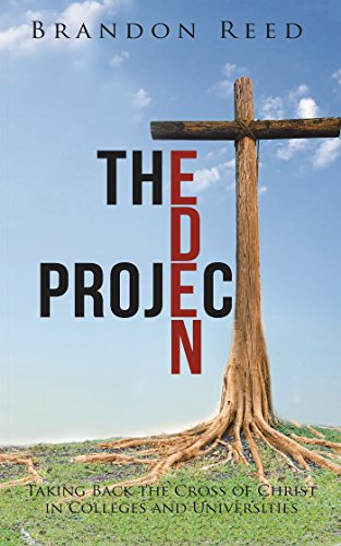 the-eden-project-taking-back-the-cross-of-christ-in-colleges-and-universities-english-edition