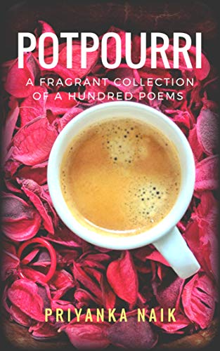 Potpourri: A fragrant collection of a hundred poems (English Edition)