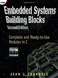 Embedded Systems Building Blocks: Complete and Ready-to-Use Modules in C by Jean J. Labrosse (1999-01-12)
