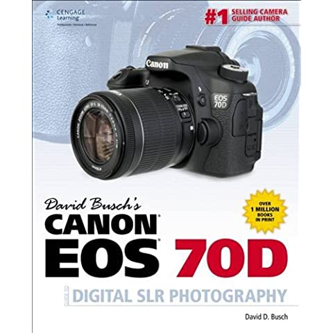 David Busch's Canon EOS 70D Guide to Digital SLR Photography (David Busch's Digital Photography