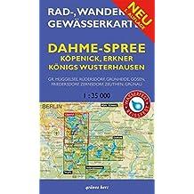 Rad-, Wander- und Gewässerkarte Dahme-Spree: Köpenick, Erkner, Königs Wusterhausen: Mit Großem Müggelsee, Rüdersdorf, Grünheide, Gosen, Friedersdorf. Berlin/Brandenburg/Maßstab 1:35.000