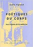 Poétiques du corps: Aux origines de la médecine de Jackie Pigeaud ( 15 février 2008 )