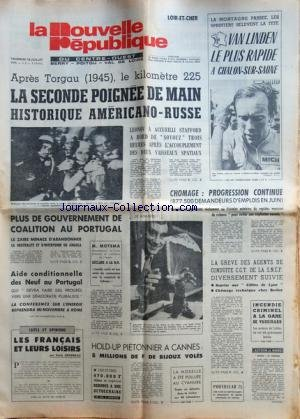 NOUVELLE REPUBLIQUE (LA) du 18/07/1975 - LES FRANCAIS ET LEURS LOISIRS PAR GENDREAU - HOLD-UP A CANNES - LA MOSELLE A ETE POLLUEE AU CYANURE - LES CONFLITS SOCIAUX - AIDE CONDITIONNELLE DES NEUF AU PORTUGAL - DELCARATION DE M. MOTEMA - APRES TORGAU - LA SECONDE POIGNEE DE MAIN HISTORIQUE AMERICANO-RUSSE - LEONOV ET STAFFORD - LES SPORTS