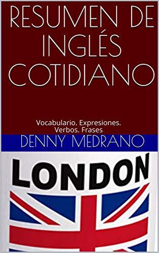 Resumen de Inglés cotidiano: Vocabulario. Expresiones. Verbos ...