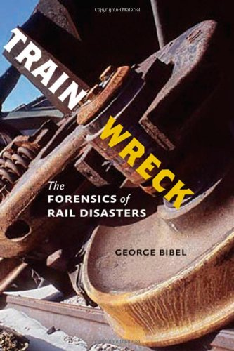 Train Wreck – The Forensics of Rail Disasters