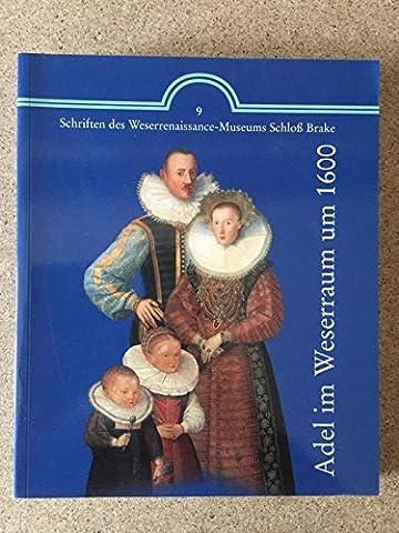 Adel im Weserraum um 1600: Katalog : Ausstellung im Weserrenaissance-Museum