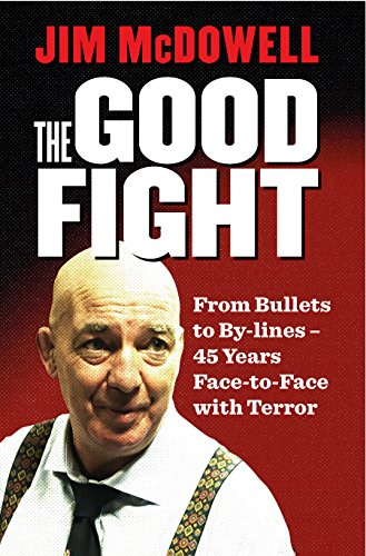 The Good Fight: From Bullets to By-lines: 45 Years Face-to-Face with Terror