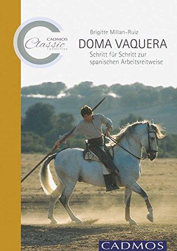 Doma Vaquera: Schritt für Schritt zur spanischen Arbeitsreitweise (Cadmos Classic Collection)