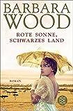 Rote Sonne, schwarzes Land: Roman - Barbara Wood