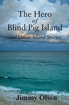 The Hero of Blind Pig Island and Other Island Stories (English Edition) di [Olsen, Jimmy ]