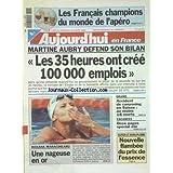 AUJOURD'HUI EN FRANCE [No 17073] du 28/07/1999 - LES FRANCAIS CHAMPIONS DU MONDE DE L'APERO - MARTINE AUBRY DEFEND SON BILAN - LES 35 HEURES ONT CREE 100 000 EMPLOIS - DRAME - ACCIDENT DE CANYONING EN SUISSE - AU MOINS 18 MORTS - ROXANA MARACINEAUNU UNE NAGEUSE EN OR