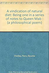 A vindication of natural diet: Being one in a series of notes to Queen Mab : (a philosophical poem)