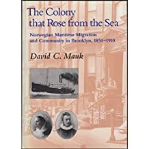 The Colony That Rose from the Sea: Norwegian Maritime Migration and Community in Brooklyn, 1850-1910