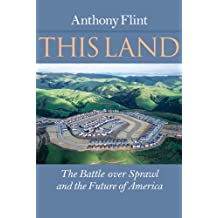 This Land: The Battle over Sprawl and the Future of America by Anthony Flint (2012-08-01)