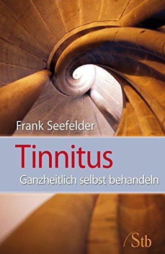 Tinnitus: Ganzheitlich selbst behandeln