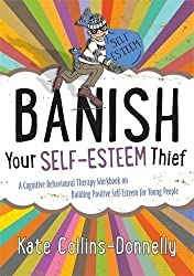 Banish Your Self-Esteem Thief: A Cognitive Behavioural Therapy Workbook on Building Positive Self-esteem for Young People (Gremlin and Thief CBT Workbooks) by Collins-Donnelly, Kate (May 21, 2014) Paperback