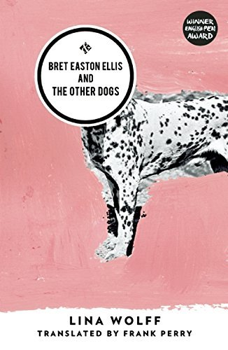 Bret Easton Ellis and the Other Dogs by Lina Wolff (2016-01-12)