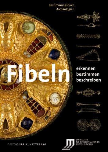 Fibeln: Erkennen – Bestimmen – Beschreiben (Bestimmungsbuch Archäologie, Band 1)