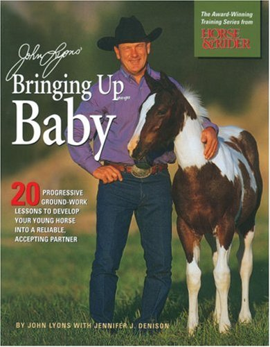 John Lyons' Bringing Up Baby: 20 Progressive Ground-Work Lessons to Develop Your Young Horse Into a Reliable, Accepting Partner por John Lyons