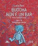 Buddha non è un bar: Psiconautica Nuda. Dipinti di Piergiorgio Mulas (Italian Edition)