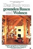 Das Buch vom gesunden Bauen und Wohnen: Schritte zum grösseren Wohnbehagen. Baustoffe, Bauweisen, Bauideen