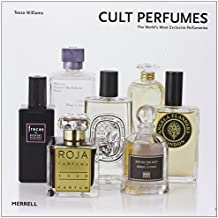 Cult Perfumes: The World's Most Exclusive Perfumeries by Tessa Williams (28-Mar-2013) Hardcover