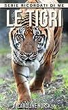 Le Tigri: Libro sui Le Tigri per Bambini con Foto Stupende & Storie Divertenti (Serie Ricordati Di Me)