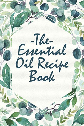 The Essential Oil Recipe Book: A Notebook for Herbal Diffusions and Decoctions - Aromatherapie Energy-boost