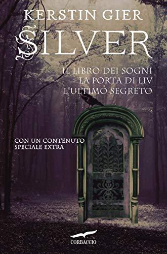 Silver. La Trilogia: Il libro dei sogni, La porta di Liv, L'ultimo segreto
