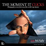 The Moment It Clicks: Photography secrets from one of the world's top shooters (Voices That Matter) (English Edition)