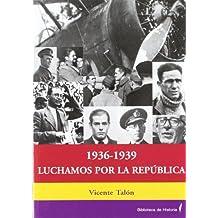 1936-1939 luchamos por la republica