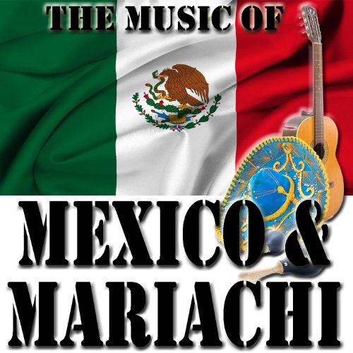 The Music Of Mexico & Mariachi