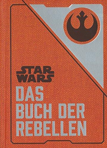 Star Wars: Das Buch der Rebellen: Gesammelte Geheimdienstdokumente der (Star Wars Universum)