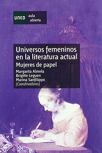 Universos Femeninos En La Literatura Actual. Mujeres de Papel (AULA ABIERTA) de Margarita ALMELA BOIX (18 feb 2010) Tapa blanda