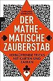 Der mathematische Zauberstab: Verblüffende Tricks mit Karten und Zahlen - Ehrhard Behrends