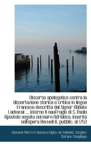 Discorso apologetico contra la dissertazione storica e critica in lingua Francese descritta dal Sign