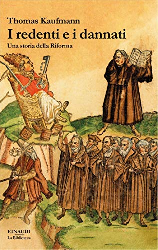 I redenti e i dannati: Storia della Riforma (Biblioteca Einaudi Vol. 38)