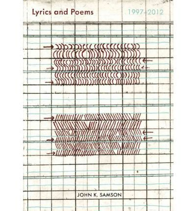 [(Lyrics and Poems: 1997-2012 )] [Author: John K Samson] [Feb-2012]